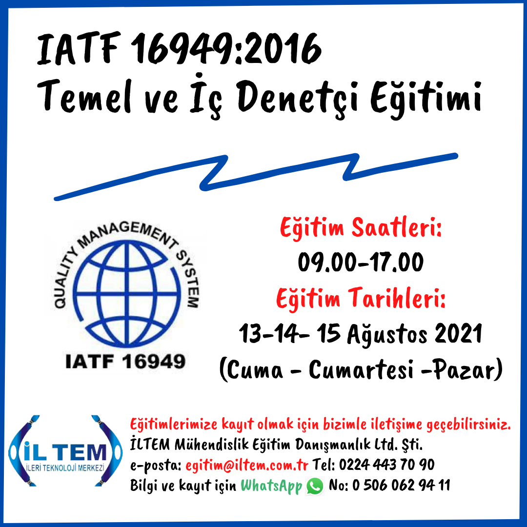 IATF 16949:2016 İÇ DENETÇİ EĞİTİMİ 13 AĞUSTOS 2021 DE BAŞLIYOR BURSA